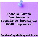 Trabajo Bogotá Cundinamarca Estudiante ingenieria (Q458) Ingeniería