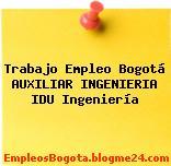 Trabajo Empleo Bogotá AUXILIAR INGENIERIA IDU Ingeniería