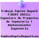 Trabajo Empleo Bogotá PJ928] &8211; Ingeniero de Proyectos de Ingenieria   Mantenimiento Ingeniería