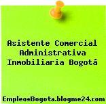 Asistente Comercial Administrativa Inmobiliaria Bogotá