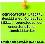 CONVOCATORIA LABORAL Auxiliares Contables &8211; tecnologas con experiencia en inmobiliarias