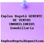 Empleo Bogotá GERENTE DE VENTAS INMOBILIARIAS Inmobiliaria