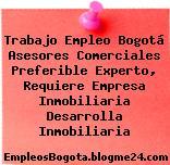 Trabajo Empleo Bogotá Asesores Comerciales Preferible Experto, Requiere Empresa Inmobiliaria Desarrolla Inmobiliaria
