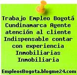 Trabajo Empleo Bogotá Cundinamarca Agente atención al cliente Indispensable contar con experiencia Inmobiliarias Inmobiliaria