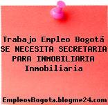 Trabajo Empleo Bogotá SE NECESITA SECRETARIA PARA INMOBILIARIA Inmobiliaria