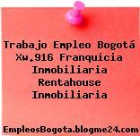 Trabajo Empleo Bogotá Xw.916 Franquicia Inmobiliaria Rentahouse Inmobiliaria