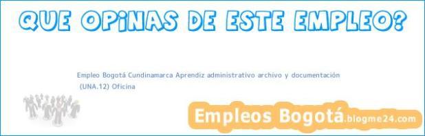 Empleo Bogotá Cundinamarca Aprendiz administrativo archivo y documentación | (UNA.12) Oficina