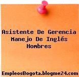 Asistente De Gerencia Manejo De Inglés Hombres