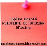 Empleo Bogotá ASISTENTE DE OFICINA Oficina