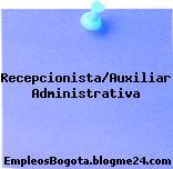 RECEPCIONISTA/AUXILIAR ADMINISTRATIVA