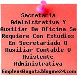 Secretaria Administrativa Y Auxiliar De Oficina Se Requiere Con Estudios En Secretariado O Auxiliar Contable O Asistente Administrativa