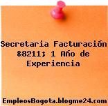 Secretaria Facturación &8211; 1 Año de Experiencia