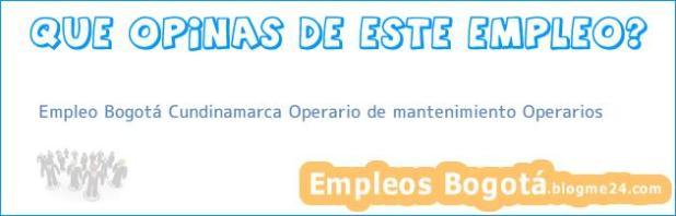 Empleo Bogotá Cundinamarca Operario De Mantenimiento Operarios