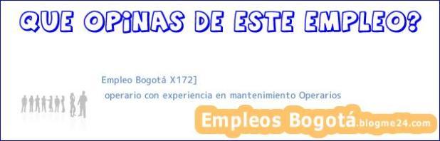 Empleo Bogotá X172] | operario con experiencia en mantenimiento Operarios
