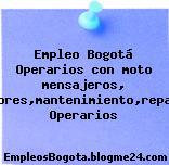 Empleo Bogotá Operarios con moto mensajeros, instaladores,mantenimiento,repartidores Operarios