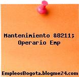 Mantenimiento &8211; Operario Emp