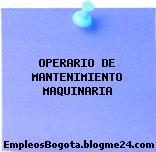 OPERARIO DE MANTENIMIENTO MAQUINARIA
