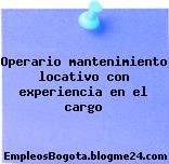 Operario mantenimiento locativo con experiencia en el cargo