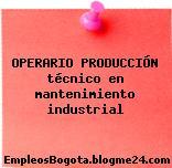 OPERARIO PRODUCCIÓN técnico en mantenimiento industrial