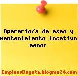 Operario/a de aseo y mantenimiento locativo menor
