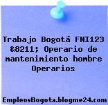 Trabajo Bogotá FNI123 &8211; Operario de mantenimiento hombre Operarios