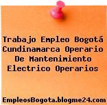 Trabajo Empleo Bogotá Cundinamarca Operario De Mantenimiento Electrico Operarios