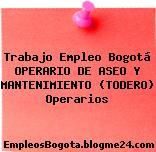 Trabajo Empleo Bogotá OPERARIO DE ASEO Y MANTENIMIENTO (TODERO) Operarios