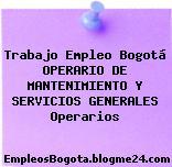 Trabajo Empleo Bogotá OPERARIO DE MANTENIMIENTO Y SERVICIOS GENERALES Operarios