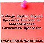 Trabajo Empleo Bogotá Operario tecnico en mantenimiento Facatativa Operarios