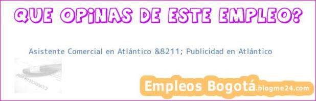 Asistente Comercial en Atlántico &8211; Publicidad en Atlántico