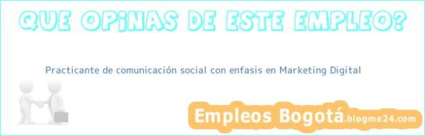 Practicante de comunicación social con enfasis en Marketing Digital