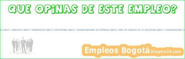 PROF CIENCIAS SOCIALES &8211; ABOGADOS &8211; ECONOMISTAS &8211; CONTADORES &8211; ADMINISTRADORES DE EMPRESAS &8211; PROF EN CIENCIAS DE LA EDUCACION &8211; COMUNICADORES SOCIALES