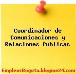 Coordinador de Comunicaciones y Relaciones Publicas