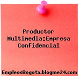 Productor Multimedia:Empresa Confidencial
