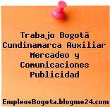 Trabajo Bogotá Cundinamarca Auxiliar Mercadeo y Comunicaciones Publicidad