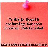Trabajo Bogotá Marketing Content Creator Publicidad