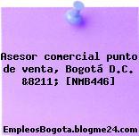 Asesor comercial punto de venta, Bogotá D.C. &8211; [NMB446]