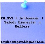 KD.953 | Influencer | Salud, Bienestar y Belleza