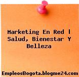 Marketing en red   Salud, Bienestar y Belleza
