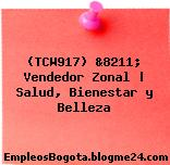 (TCW917) &8211; Vendedor Zonal | Salud, Bienestar y Belleza