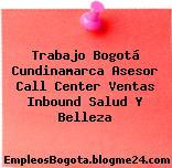 Trabajo Bogotá Cundinamarca Asesor Call Center Ventas Inbound Salud Y Belleza