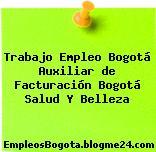 Trabajo Empleo Bogotá Auxiliar de Facturación Bogotá Salud Y Belleza