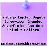 Trabajo Empleo Bogotá Supervisor Grandes Superficies Con Auto Salud Y Belleza
