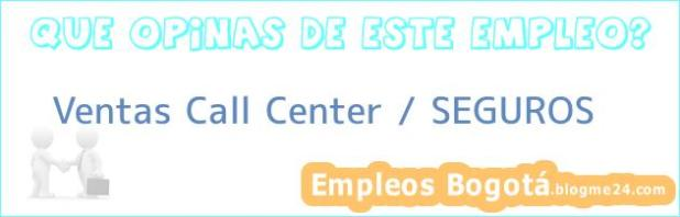 Ventas Call Center / SEGUROS
