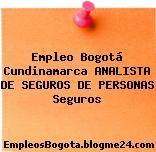 Empleo Bogotá Cundinamarca ANALISTA DE SEGUROS DE PERSONAS Seguros