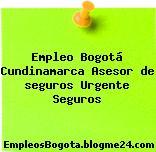 Empleo Bogotá Cundinamarca Asesor de seguros Urgente Seguros