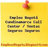 Empleo Bogotá Cundinamarca Call Center / Ventas Seguros Seguros