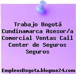 Trabajo Bogotá Cundinamarca Asesor/a Comercial Ventas Call Center de Seguros Seguros
