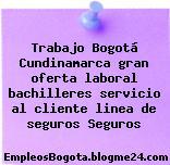Trabajo Bogotá Cundinamarca gran oferta laboral bachilleres servicio al cliente linea de seguros Seguros