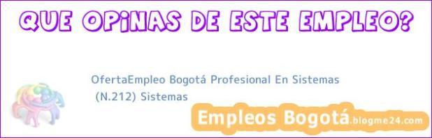 OfertaEmpleo Bogotá Profesional En Sistemas | (N.212) Sistemas